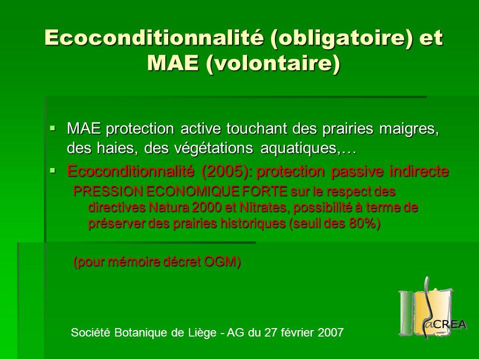 Ecoconditionnalité (obligatoire) et MAE (volontaire)  MAE protection active touchant des prairies maigres, des haies, des végétations aquatiques,… 