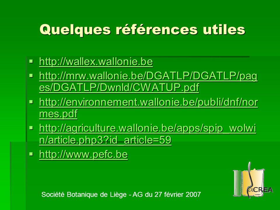 Quelques références utiles  http://wallex.wallonie.be http://wallex.wallonie.be  http://mrw.wallonie.be/DGATLP/DGATLP/pag es/DGATLP/Dwnld/CWATUP.pdf