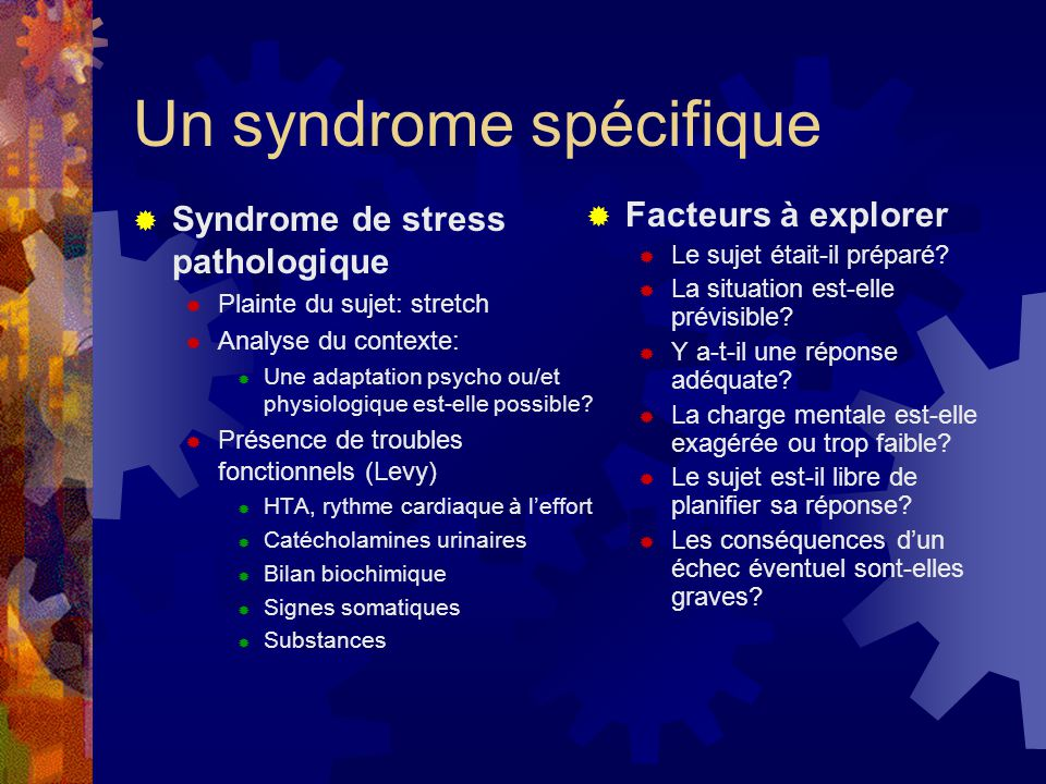 Un syndrome spécifique  Syndrome de stress pathologique  Plainte du sujet: stretch  Analyse du contexte:  Une adaptation psycho ou/et physiologiqu