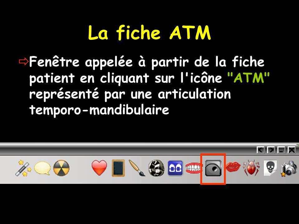  Fenêtre appelée à partir de la fiche patient en cliquant sur l icône ATM représenté par une articulation temporo-mandibulaire La fiche ATM