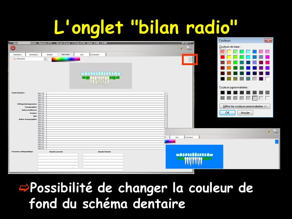 L onglet bilan radio  Possibilité de changer la couleur de fond du schéma dentaire