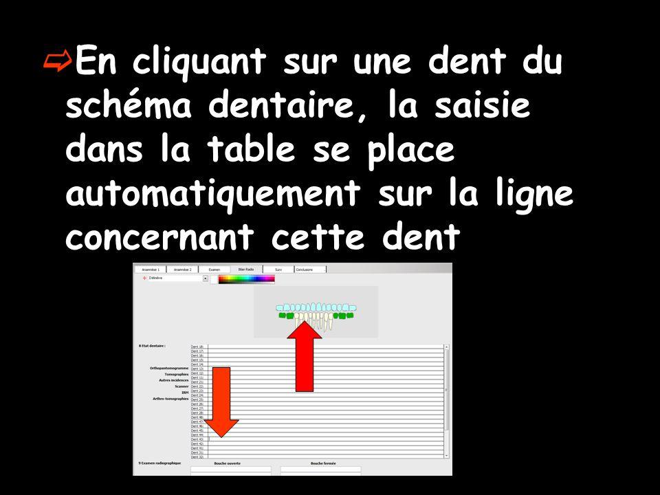  En cliquant sur une dent du schéma dentaire, la saisie dans la table se place automatiquement sur la ligne concernant cette dent