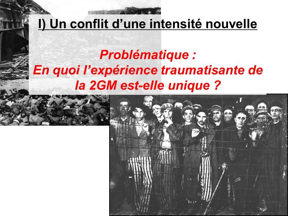 I) Un conflit d'une intensité nouvelle Problématique : En quoi l'expérience traumatisante de la 2GM est-elle unique ?