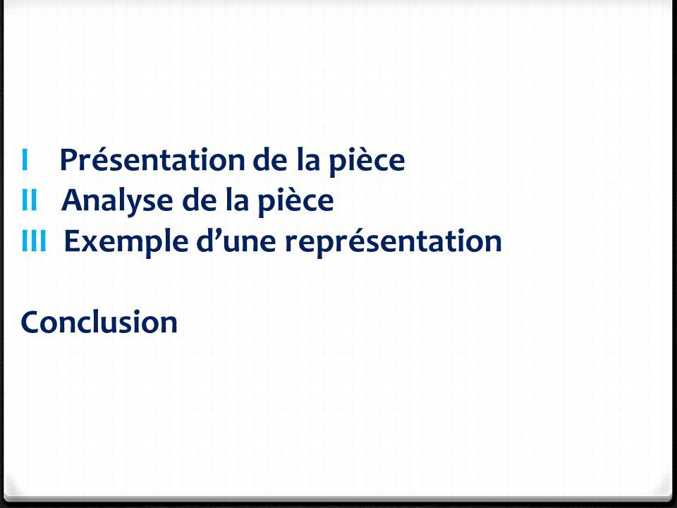 I Présentation de la pièce II Analyse de la pièce III Exemple d'une représentation Conclusion