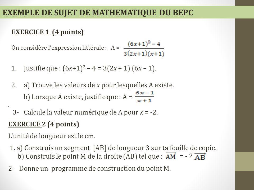 EXEMPLE DE SUJET DE MATHEMATIQUE DU BEPC 1.Justifie que : (6x+1) 2 – 4 = 3(2x + 1) (6x – 1). 2.a) Trouve les valeurs de x pour lesquelles A existe. b)