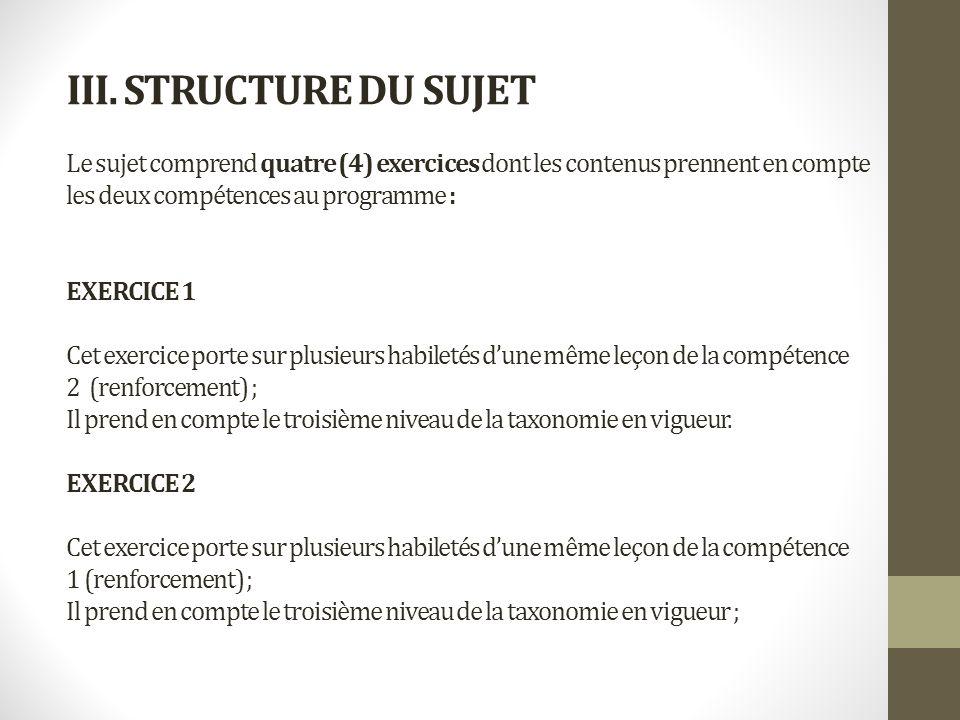 III. STRUCTURE DU SUJET Le sujet comprend quatre (4) exercices dont les contenus prennent en compte les deux compétences au programme : EXERCICE 1 Cet