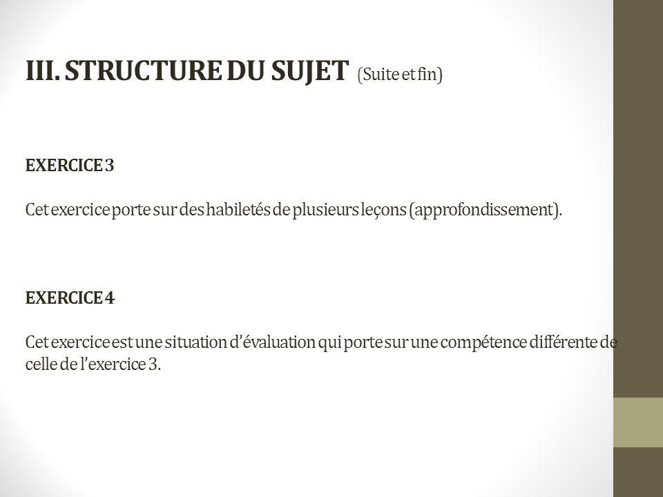 III. STRUCTURE DU SUJET (Suite et fin) EXERCICE 3 Cet exercice porte sur des habiletés de plusieurs leçons (approfondissement). EXERCICE 4 Cet exercic