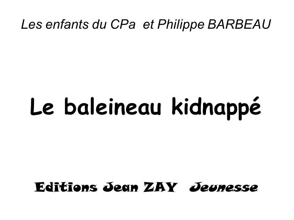 Les enfants du CPa et Philippe BARBEAU Le baleineau kidnappé Editions Jean ZAY Jeunesse