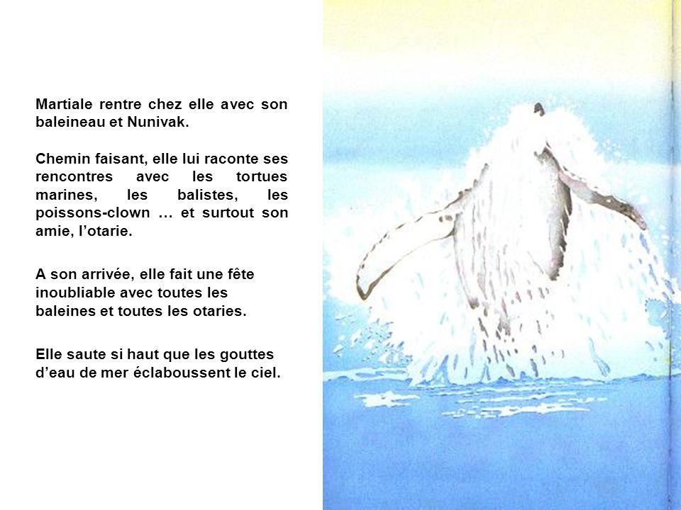 Martiale rentre chez elle avec son baleineau et Nunivak. Chemin faisant, elle lui raconte ses rencontres avec les tortues marines, les balistes, les p