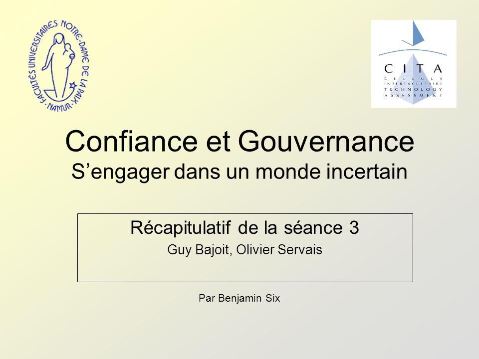 Confiance et Gouvernance S'engager dans un monde incertain Récapitulatif de la séance 3 Guy Bajoit, Olivier Servais Par Benjamin Six