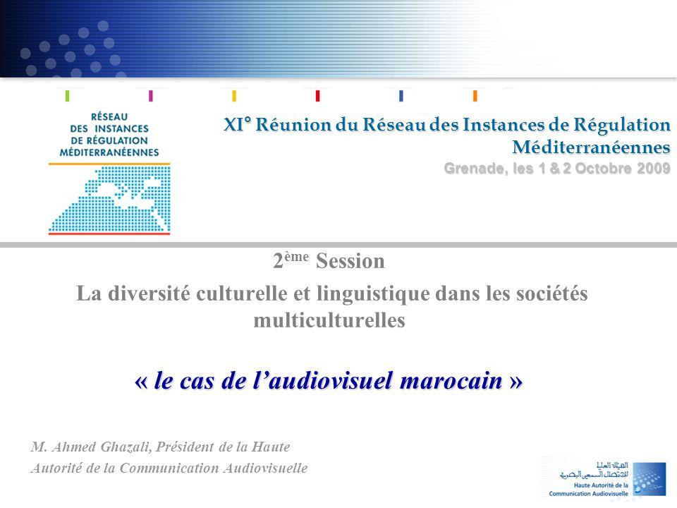 XI° Réunion du Réseau des Instances de Régulation Méditerranéennes Grenade, les 1 & 2 Octobre 2009 2 ème Session La diversité culturelle et linguistiq