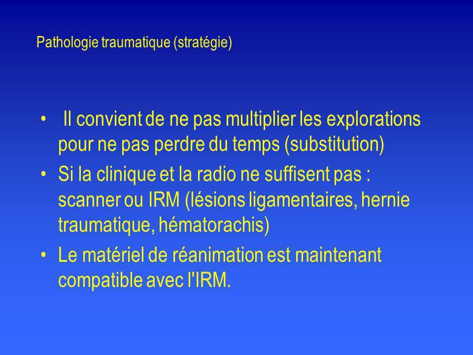 Pathologie traumatique (stratégie) • Il convient de ne pas multiplier les explorations pour ne pas perdre du temps (substitution) •Si la clinique et l