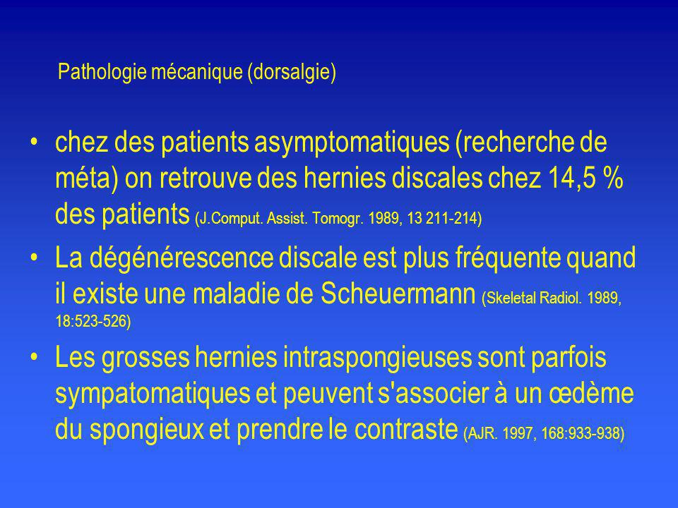 Pathologie mécanique (spécificité des signes dans la sciatique) •Patients de 35 asymptomatiques : 20 à 30 % ont une hernie, 20 % un CLE, 35 % une dégénérescence discale (JBJS.