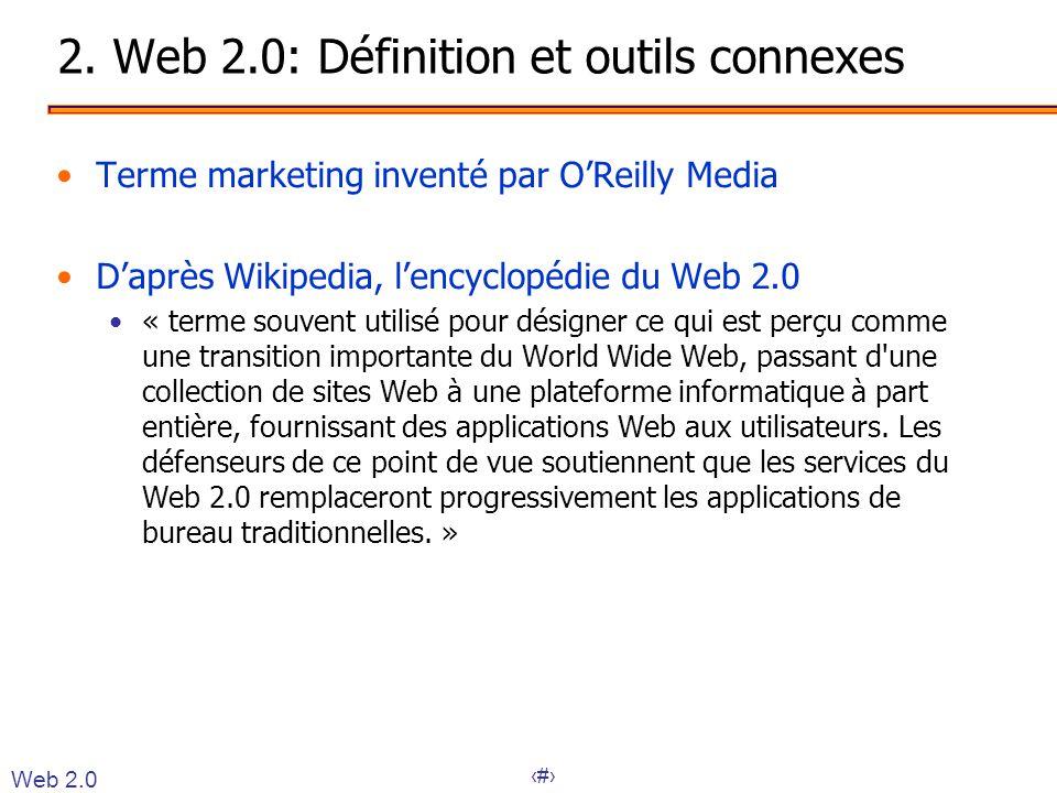 10 2. Web 2.0: Définition et outils connexes •Terme marketing inventé par O'Reilly Media •D'après Wikipedia, l'encyclopédie du Web 2.0 •« terme souven