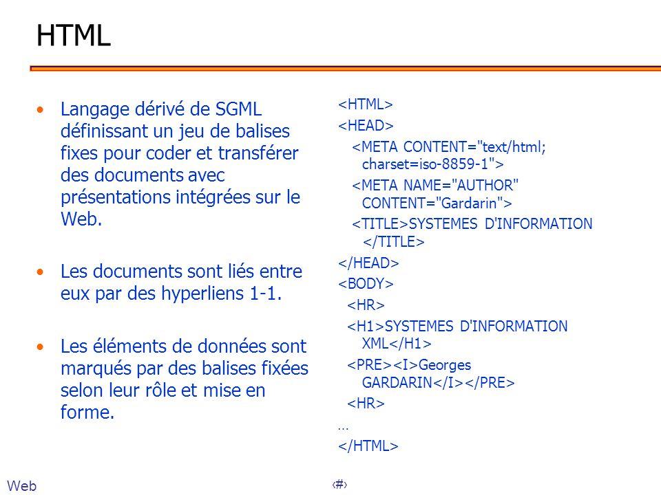 3 HTML •Langage dérivé de SGML définissant un jeu de balises fixes pour coder et transférer des documents avec présentations intégrées sur le Web. •Le
