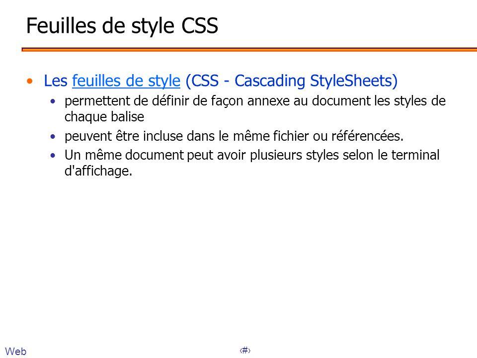 7 Feuilles de style CSS •Les feuilles de style (CSS - Cascading StyleSheets)feuilles de style •permettent de définir de façon annexe au document les s