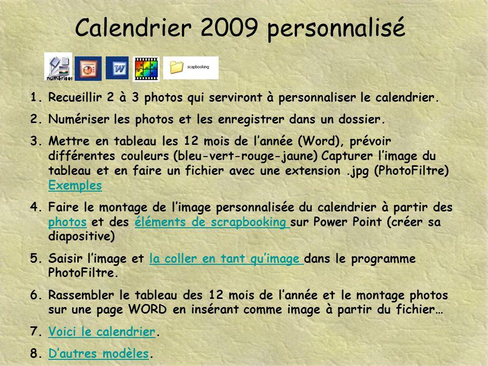 Calendrier 2009 personnalisé 1.Recueillir 2 à 3 photos qui serviront à personnaliser le calendrier.