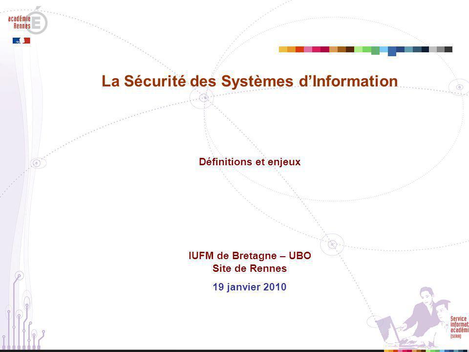 La Sécurité des Systèmes d'Information Définitions et enjeux IUFM de Bretagne – UBO Site de Rennes 19 janvier 2010