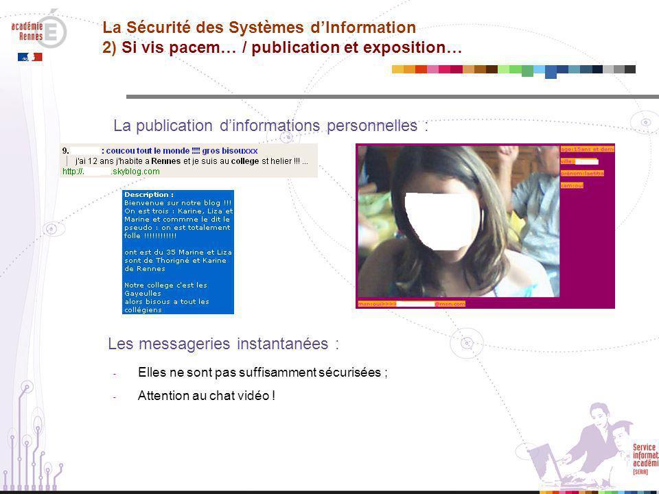 La publication d'informations personnelles : Les messageries instantanées : - Elles ne sont pas suffisamment sécurisées ; - Attention au chat vidéo .