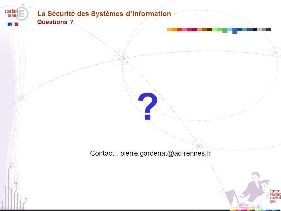 ? La Sécurité des Systèmes d'Information Questions ? Contact : pierre.gardenat@ac-rennes.fr