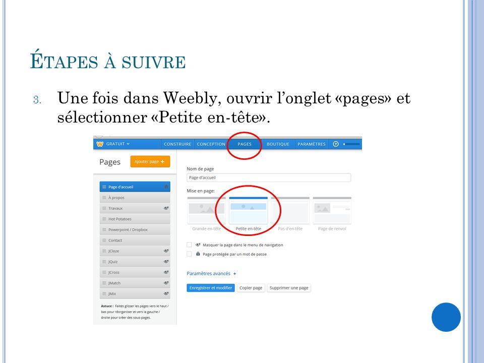 É TAPES À SUIVRE 3. Une fois dans Weebly, ouvrir l'onglet «pages» et sélectionner «Petite en-tête».