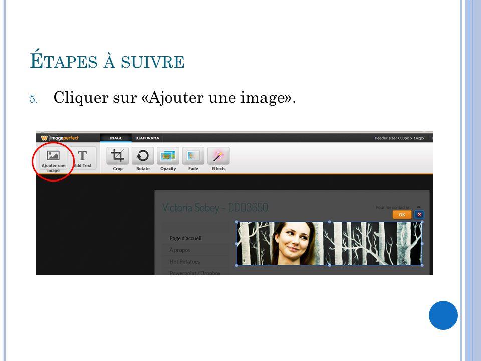 É TAPES À SUIVRE 5. Cliquer sur «Ajouter une image».