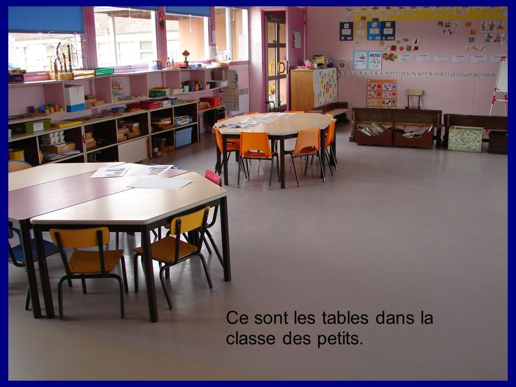 Ce sont les tables dans la classe des petits.