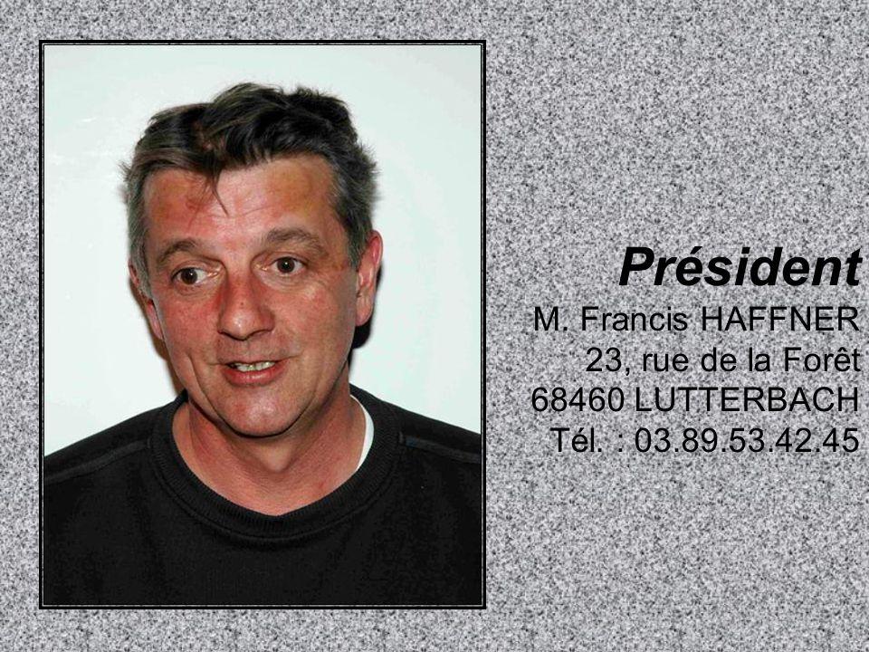 Président M. Francis HAFFNER 23, rue de la Forêt 68460 LUTTERBACH Tél. : 03.89.53.42.45