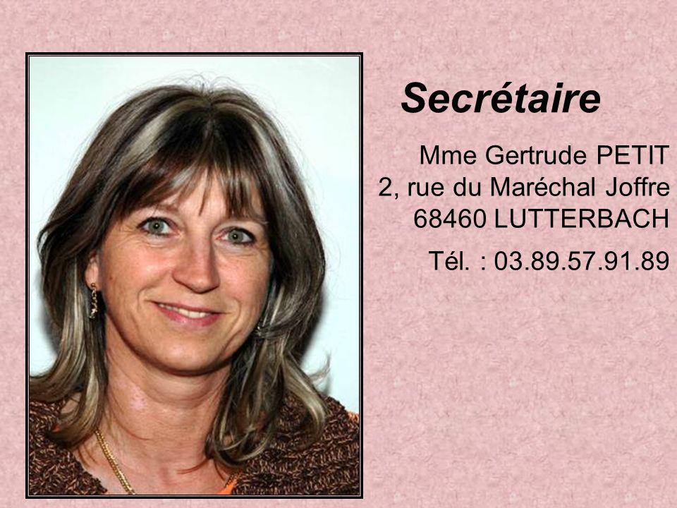 Secrétaire Mme Gertrude PETIT 2, rue du Maréchal Joffre 68460 LUTTERBACH Tél. : 03.89.57.91.89