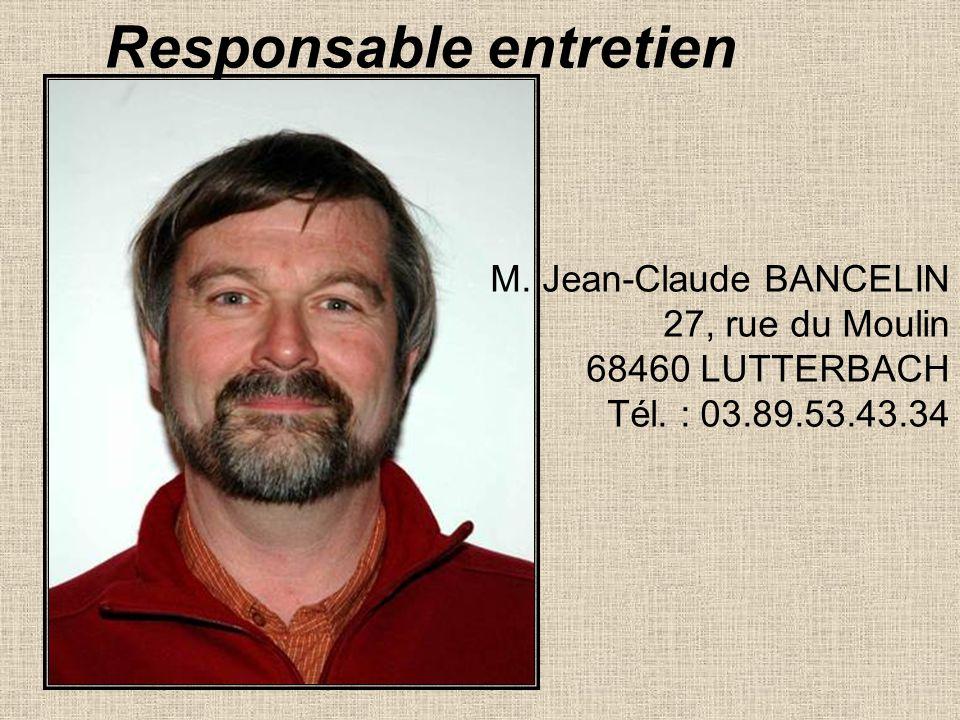 Responsable entretien M. Jean-Claude BANCELIN 27, rue du Moulin 68460 LUTTERBACH Tél. : 03.89.53.43.34