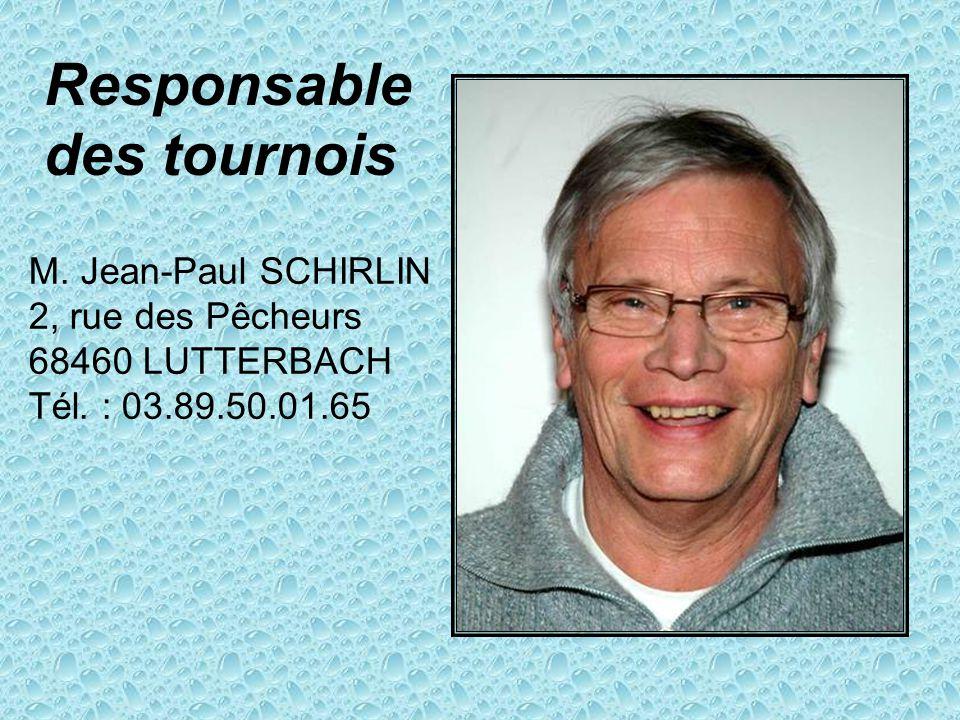 M. Jean-Paul SCHIRLIN 2, rue des Pêcheurs 68460 LUTTERBACH Tél. : 03.89.50.01.65 Responsable des tournois