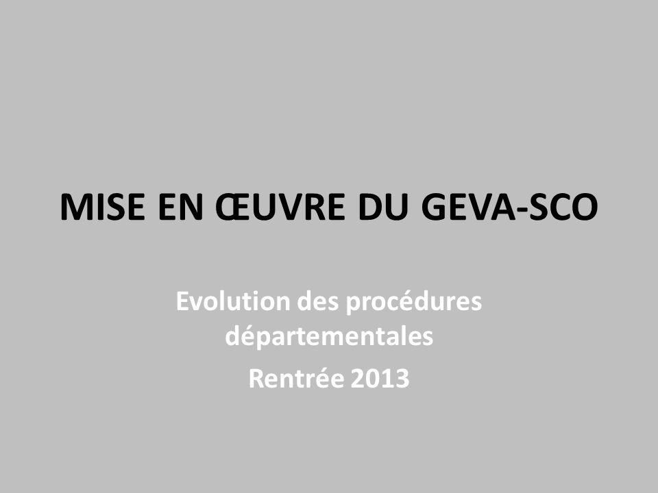 MISE EN ŒUVRE DU GEVA-SCO Evolution des procédures départementales Rentrée 2013