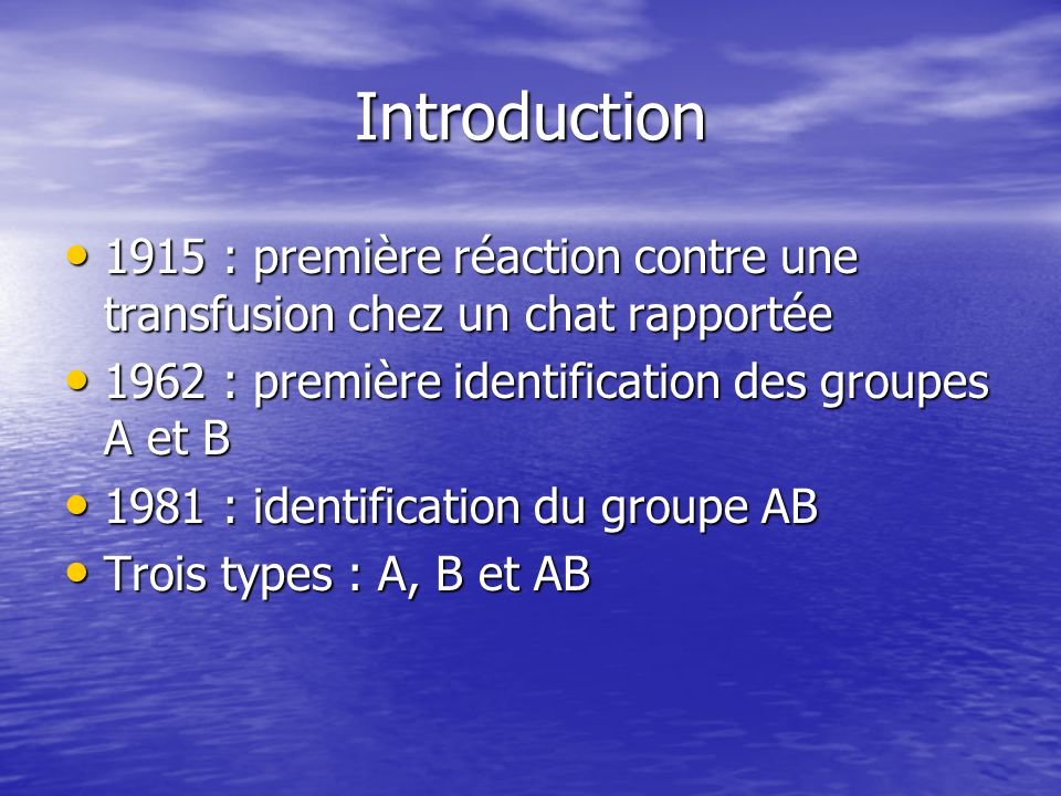 Introduction • Chat type A recevant sang type B -> réaction légère, non décelable cliniquement • Chat type B recevant sang type A -> réaction importante, potentiellement potentiellement mortelle mortelle