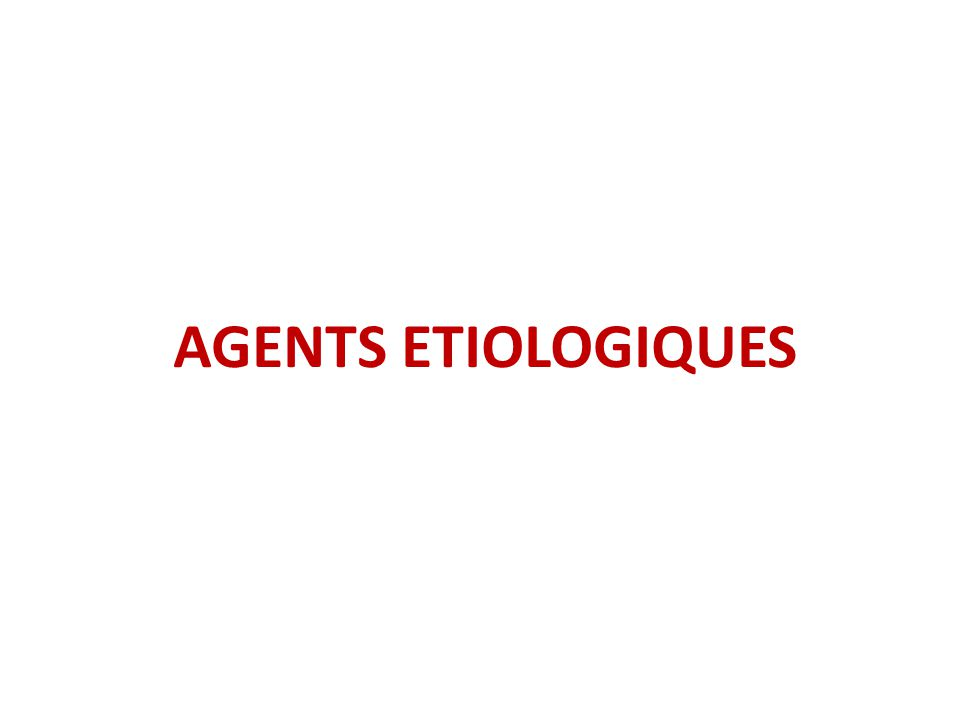 AGENTS ETIOLOGIQUES