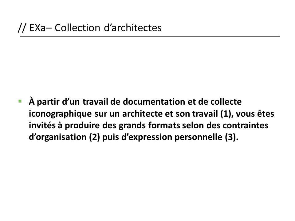 // EXa– Collection d'architectes  À partir d'un travail de documentation et de collecte iconographique sur un architecte et son travail (1), vous ête