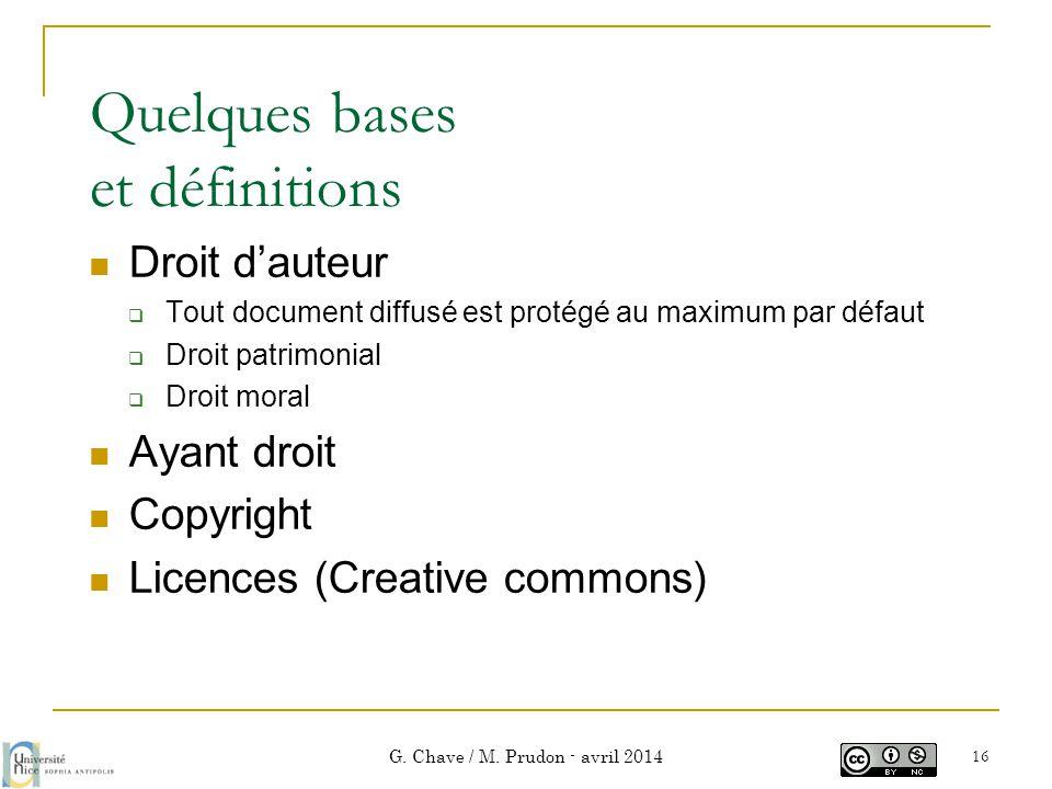 Quelques bases et définitions  Droit d'auteur  Tout document diffusé est protégé au maximum par défaut  Droit patrimonial  Droit moral  Ayant dro