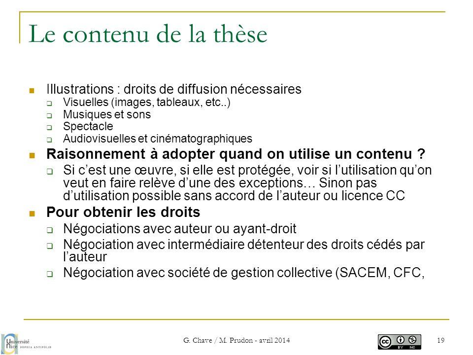 Le contenu de la thèse  Illustrations : droits de diffusion nécessaires  Visuelles (images, tableaux, etc..)  Musiques et sons  Spectacle  Audiov