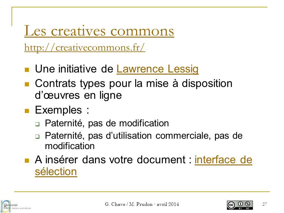 Les creatives commons http://creativecommons.fr/  Une initiative de Lawrence LessigLawrence Lessig  Contrats types pour la mise à disposition d'œuvr