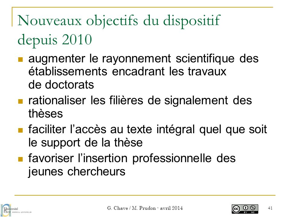 Nouveaux objectifs du dispositif depuis 2010  augmenter le rayonnement scientifique des établissements encadrant les travaux de doctorats  rationali