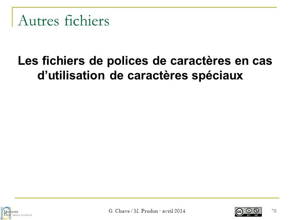 Autres fichiers Les fichiers de polices de caractères en cas d'utilisation de caractères spéciaux G. Chave / M. Prudon - avril 2014 70
