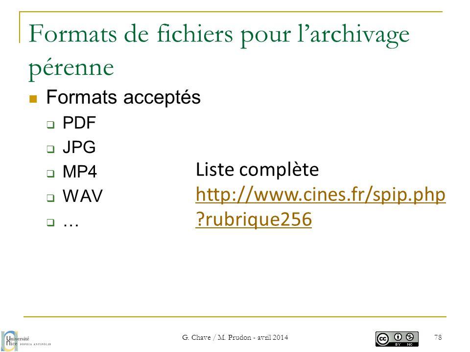 Formats de fichiers pour l'archivage pérenne  Formats acceptés  PDF  JPG  MP4  WAV  … G. Chave / M. Prudon - avril 2014 78 Liste complète http:/