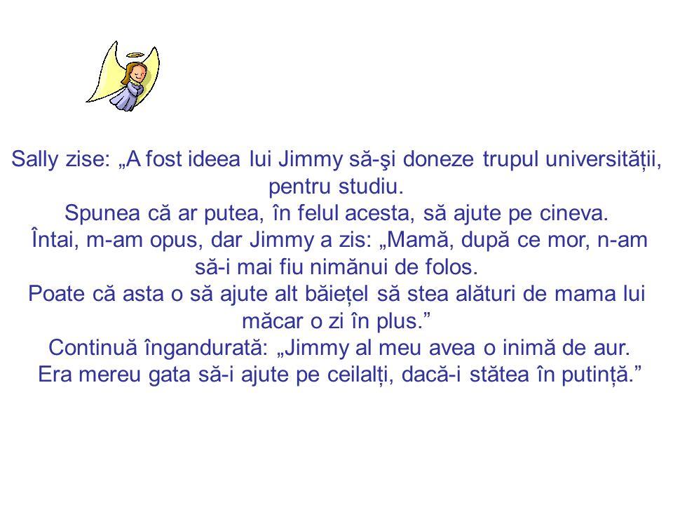 """Sally zise: """"A fost ideea lui Jimmy să-şi doneze trupul universităţii, pentru studiu."""