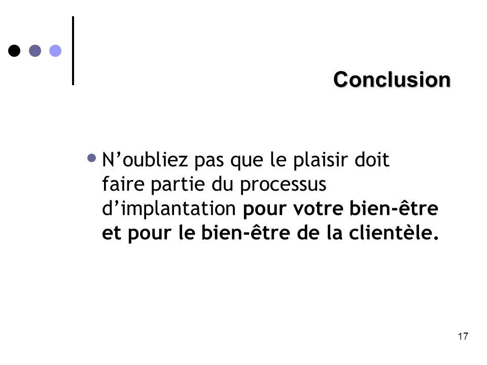 Conclusion • N'oubliez pas que le plaisir doit faire partie du processus d'implantation pour votre bien-être et pour le bien-être de la clientèle.
