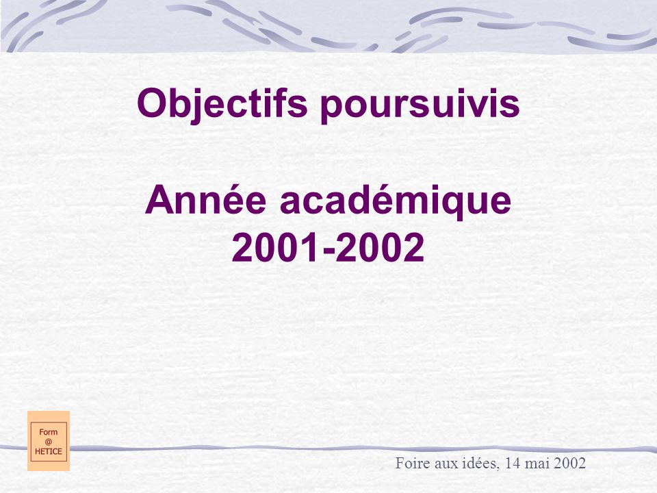 Objectifs poursuivis Année académique 2001-2002 Foire aux idées, 14 mai 2002
