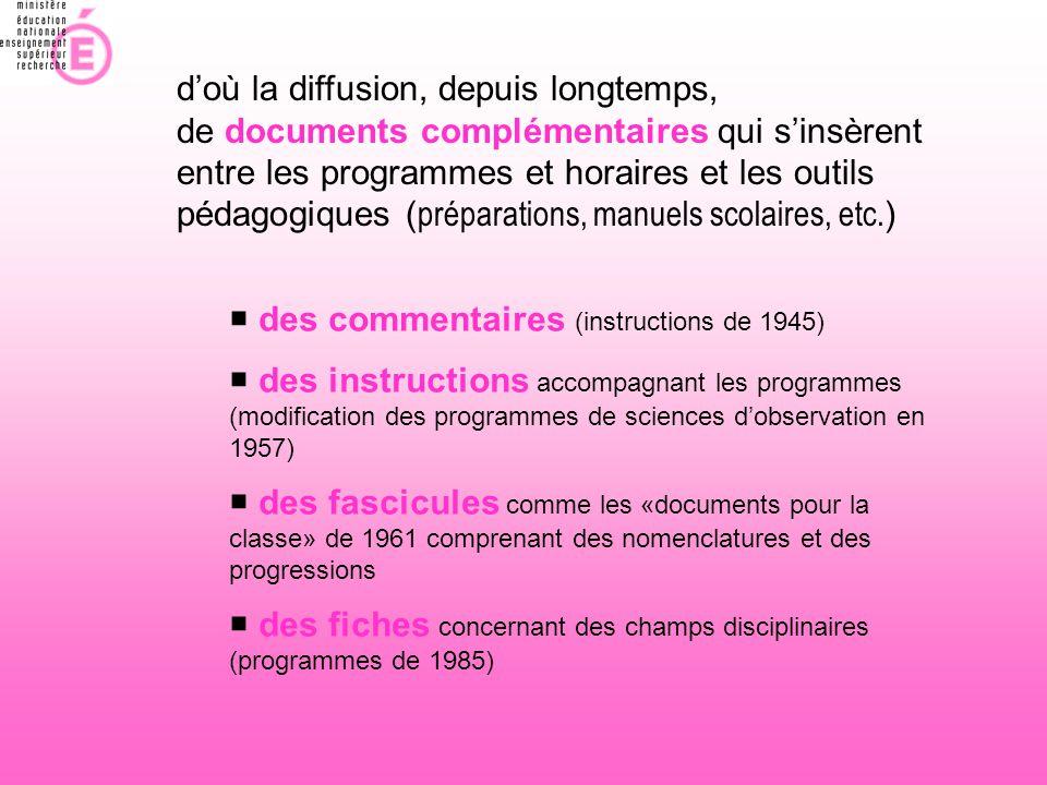 d'où la diffusion, depuis longtemps, de documents complémentaires qui s'insèrent entre les programmes et horaires et les outils pédagogiques ( prépara