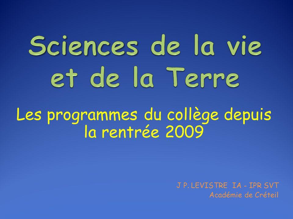 Les programmes du collège depuis la rentrée 2009 J P. LEVISTRE IA - IPR SVT Académie de Créteil