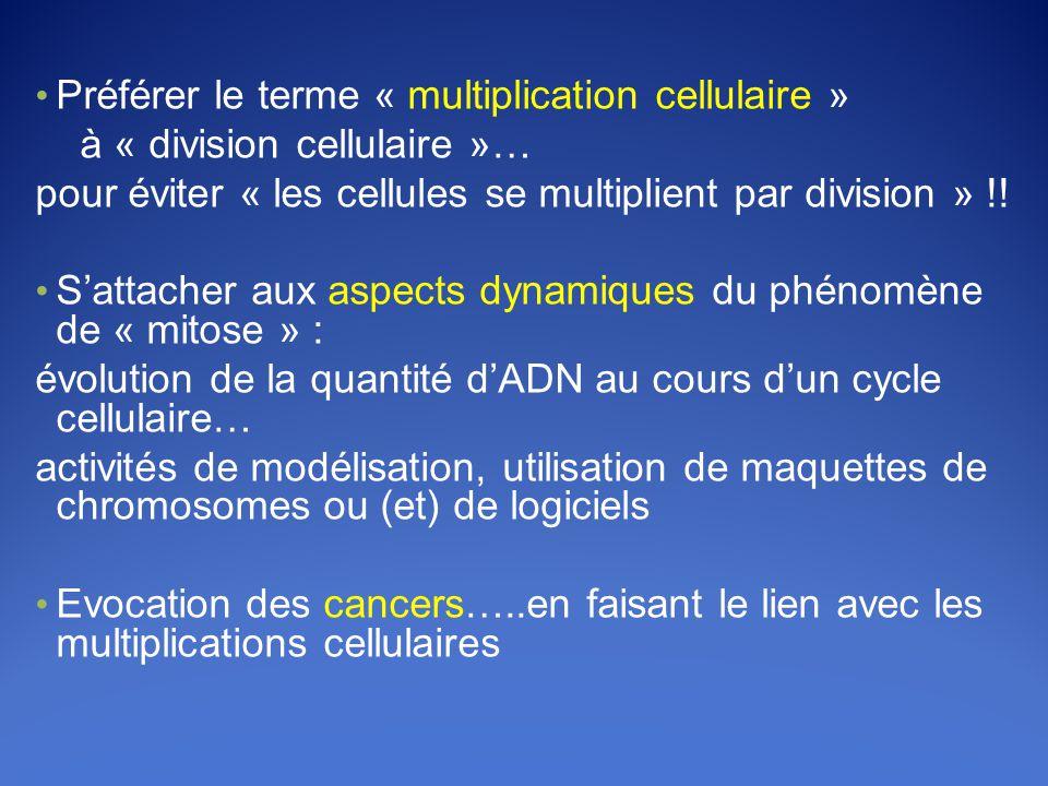 • Préférer le terme « multiplication cellulaire » à « division cellulaire »… pour éviter « les cellules se multiplient par division » !.