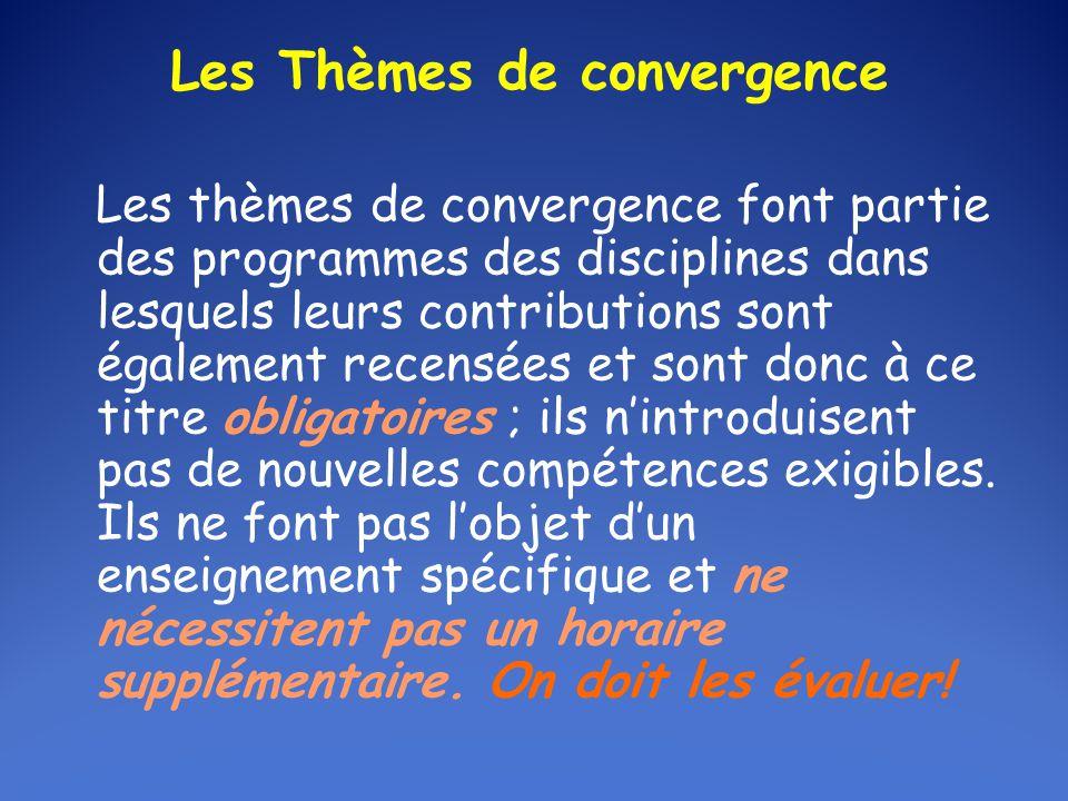 Les Thèmes de convergence Les thèmes de convergence font partie des programmes des disciplines dans lesquels leurs contributions sont également recensées et sont donc à ce titre obligatoires ; ils n'introduisent pas de nouvelles compétences exigibles.