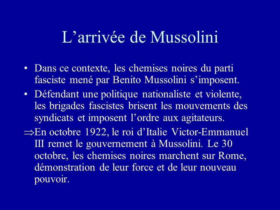 L'arrivée de Mussolini •Dans ce contexte, les chemises noires du parti fasciste mené par Benito Mussolini s'imposent.