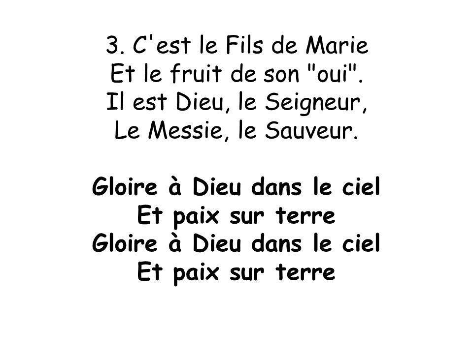 3.C est le Fils de Marie Et le fruit de son oui .